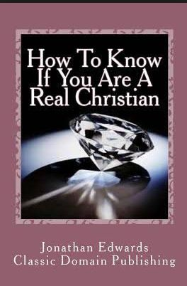 Edwards How to Know if you are a Real Christian