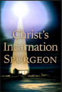 Spurgeon Christ's Incarnation the Foundation of Christianity